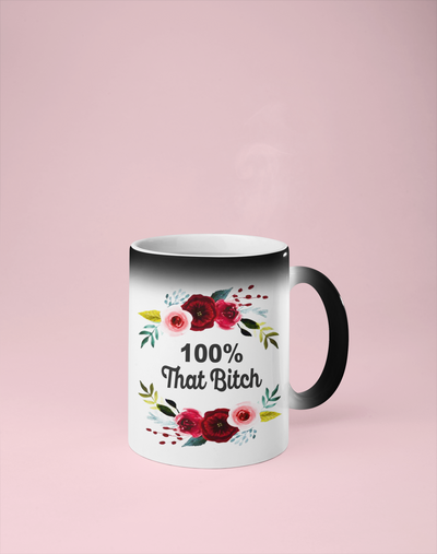 100% That Bitch Color Changing Mug - Reveals Secret Message w/ Hot Water