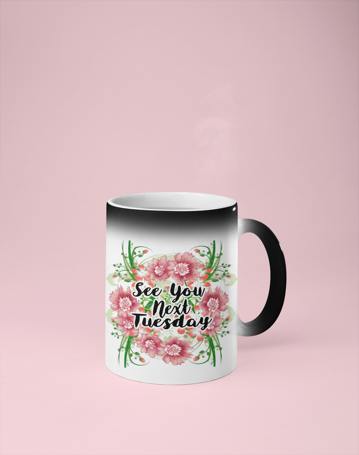 See You Next Tuesday - Floral Color Changing Mug - Reveals Secret Message w/ Hot Water
