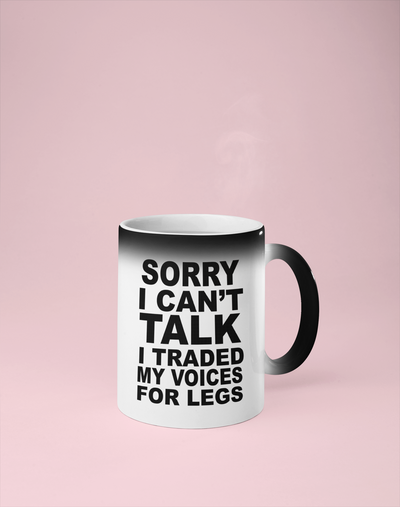 Sorry I Can't Talk I Traded My Voices for Legs - Color Changing Mug - Reveals Secret Message w/ Hot Water