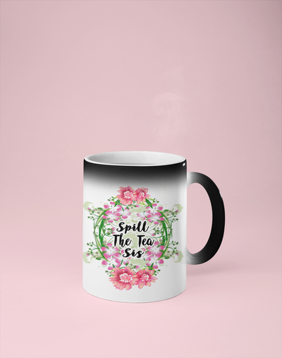 Spill the Tea Sis - Floral Color Changing Mug - Reveals Secret Message w/ Hot Water