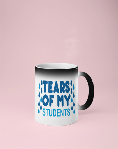 Tears of My Students - Color Changing Mug - Reveals Secret Message w/ Hot Water