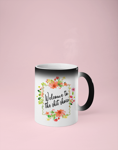 Welcome to the Shit Show - Color Changing Mug - Reveals Secret Message w/ Hot Water
