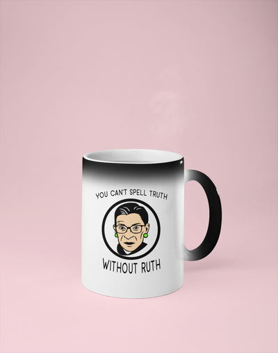 You Can't Spell Truth Without Ruth - Ruth Bader Ginsberg Color Changing Mug - Reveals Secret Message w/ Hot Water