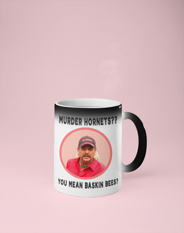 Murder Hornets?? You Mean Baskin Bees? Color Changing Mug - Reveals Secret Message w/ Hot Water - Joe Exotic, Tiger King