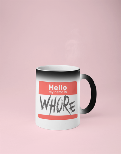 Hello My Name is Whore Color Changing Mug - Reveals Secret Message w/ Hot Water