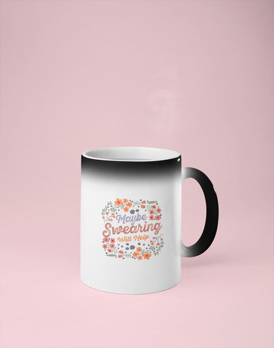 Maybe Swearing Will Hep Color Changing Mug - Reveals Secret Message w/ Hot Water