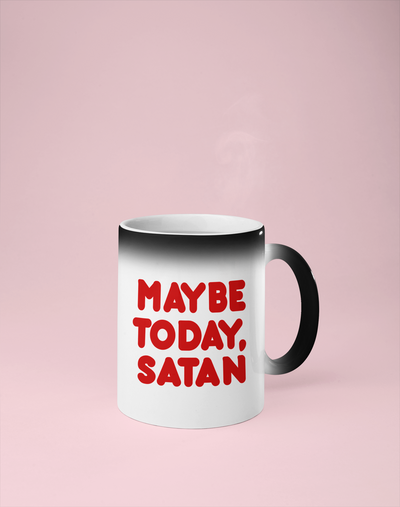 Maybe Today Satan Color Changing Mug - Reveals Secret Message w/ Hot Water
