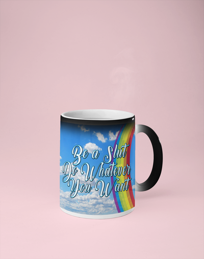 Be a Slut Do Whatever You Want Color Changing Mug - Reveals Secret Message w/ Hot Water