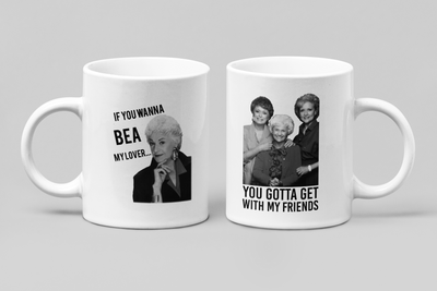 Golden Girls Mug Set of Two - If You Wanna Bea My Lover - You Gotta Get With My Friends