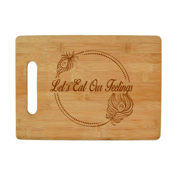 Let's Eat Our Feelings - Bamboo Cutting Board