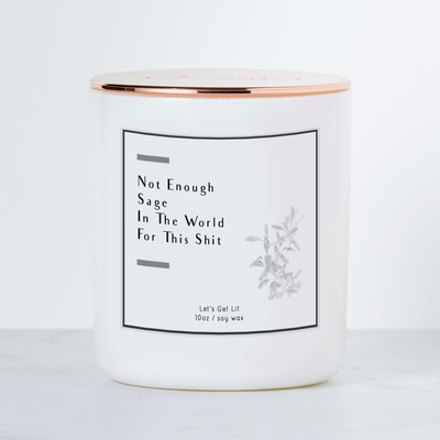 Not Enough Sage in the World - Luxe Scented Soy Candle - White Sage & Lavendar