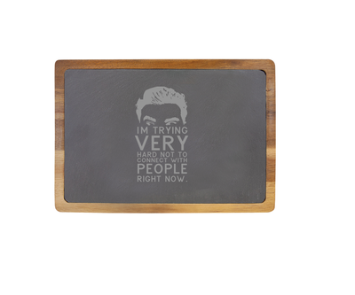 Schitt's Creek, David Rose - I'm Trying Very Hard Not to Connect with People Right Now - 13 X 9 Acacia Wood/Slate Serving Board