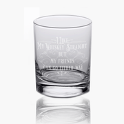 I Like My Whiskey Straight but My Friends Can Go Either Way - 10oz Straight-Up Rocks Glass