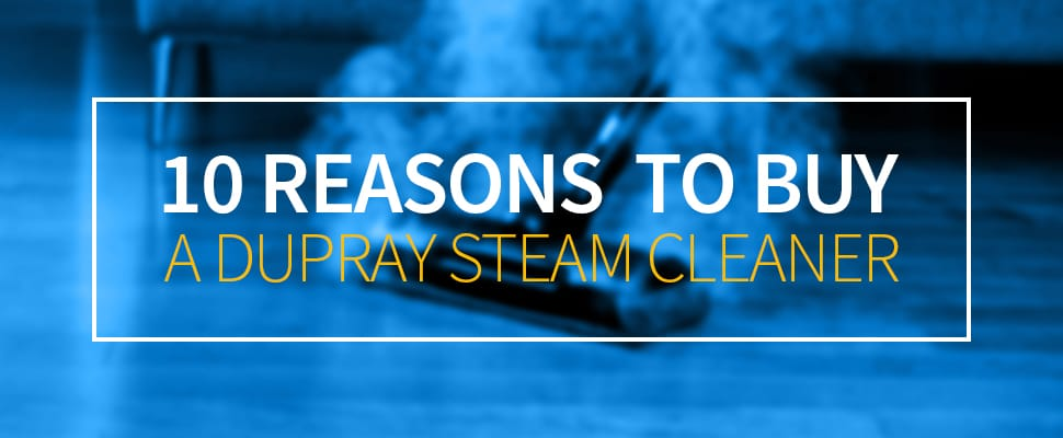 10 Reasons to Buy a Dupray Steam Cleaner