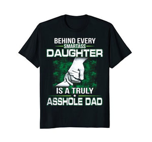 Behind Every Smartass Daughter Is A Truly Asshole Dad TShirt