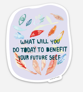 What Will You Do Today To Benefit Your Future Self Sticker