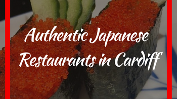 Finding Authentic Japanese Restaurants in Cardiff
