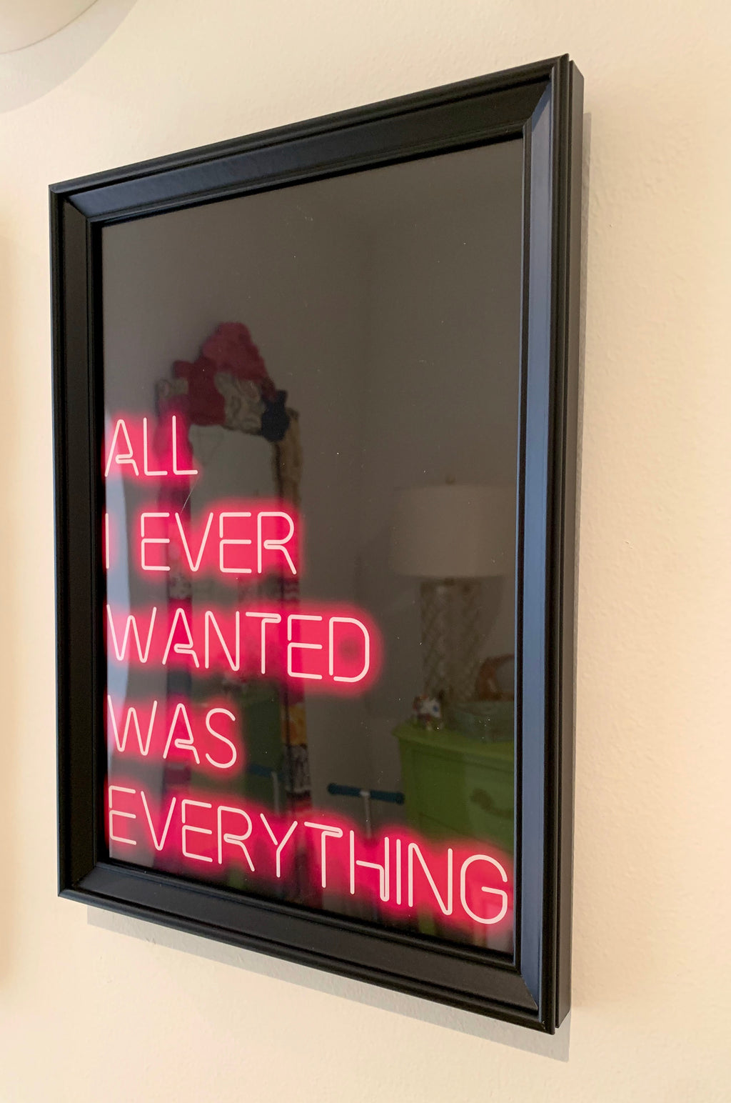 All I Ever Wanted Was Everything - Neon Art Print