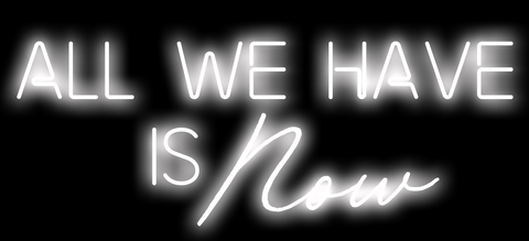 All We Have is Now Neon Art Print