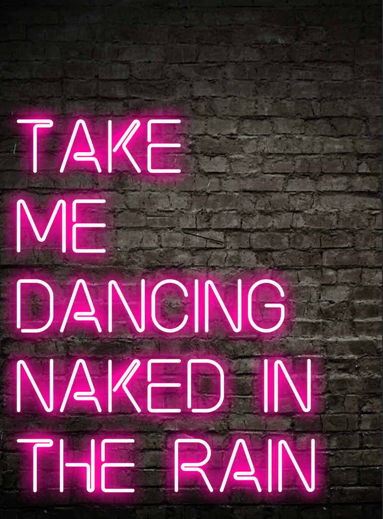 Take Me Dancing Naked In The Rain Neon Art Print