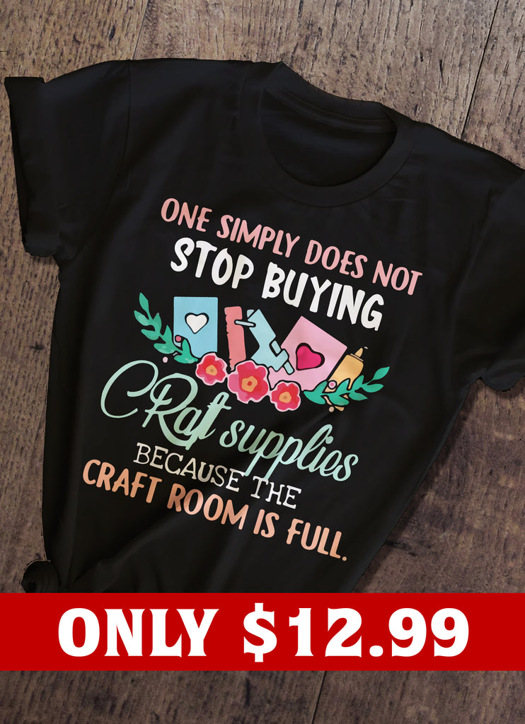 One Simply Does Not Stop Buying Craft Supplies T-shirt