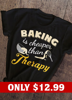 Baking Is Cheaper Than Therapy T-shirt