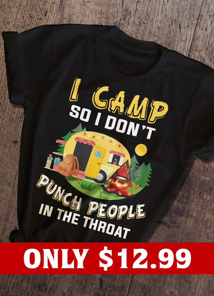 I Camp So I Don't Punch T-shirt