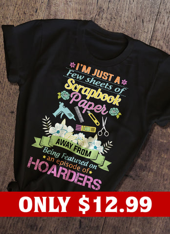 I'm Just A Few Sheet Of Scrapbook Paper T-shirt