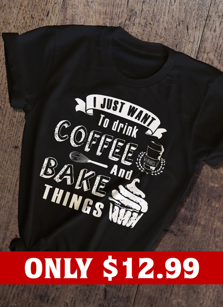Drink Coffee And Bake Things T-shirt