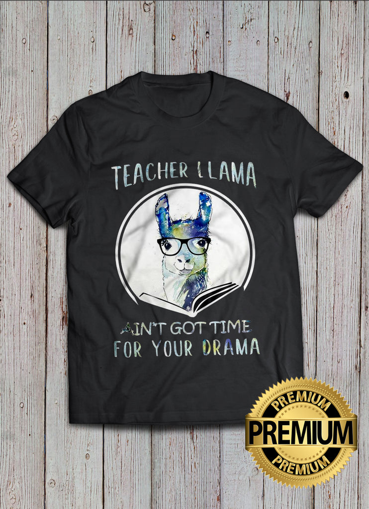 Teacher LLama Ain't Got Time For Your Drama T-shirt