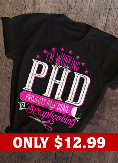 I'm Working On PHD T-shirt