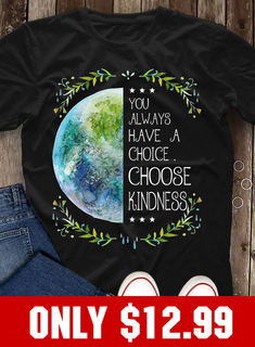 You Always Have A Choice T-shirt