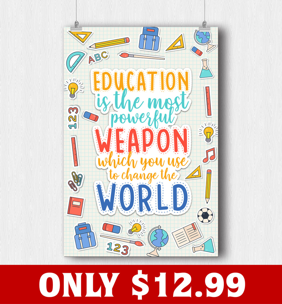 Education Is The Most Powerful Weapon Poster