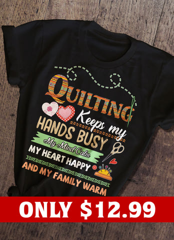 Quilting Keep My Hands Busy T-shirt