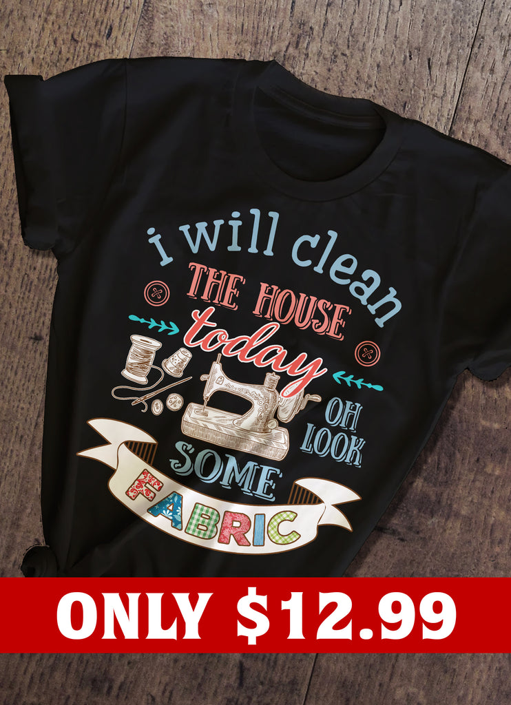 I Will Clean The House Today T-shirt