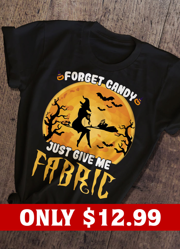 Forget Candy, Just Give Me Fabric T-shirt