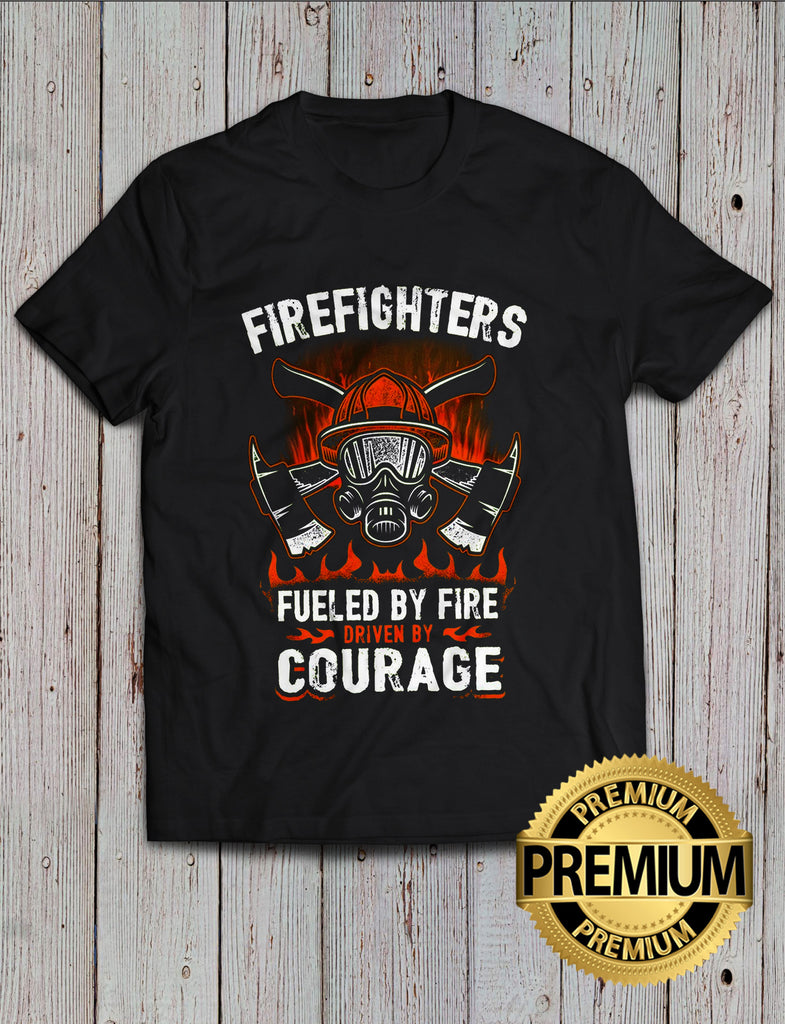 Fueled By Fire Driven By Courage T-shirt