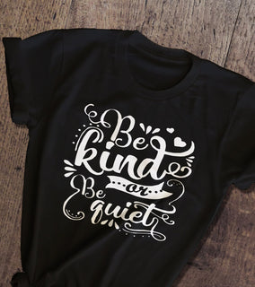 Be Kind Or Be Quiet T-shirt