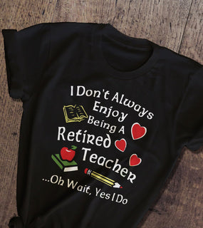 Being A Retired Teacher T-shirt