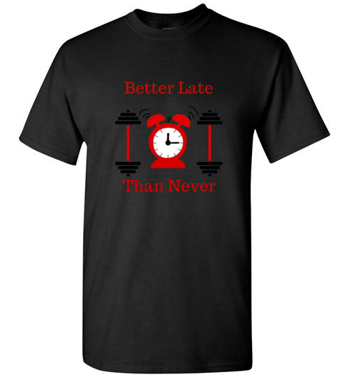 Better Late Than Never Men's Shirts Various Colors