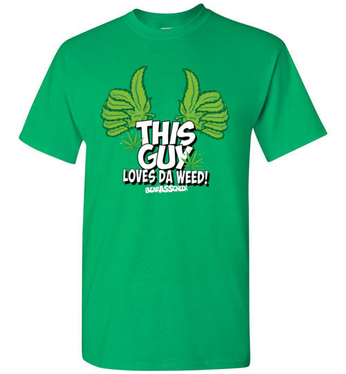 This Guy Loves Da Weed Men's T-Shirts