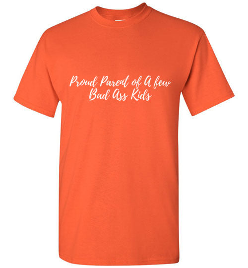 Proud Parent of A few Bad Ass Kids Unisex T-Shirt Various Colors