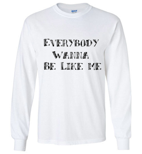 Everybody Wanna Be Like Me Unisex Shirts Various Colors