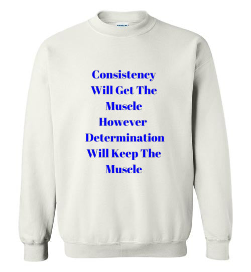 Consistency Will Get The Muscle However Determination Will Keep The Muscle