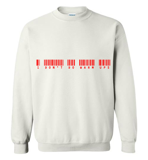I Don't Do Warm Ups Unisex Shirts Various Colors