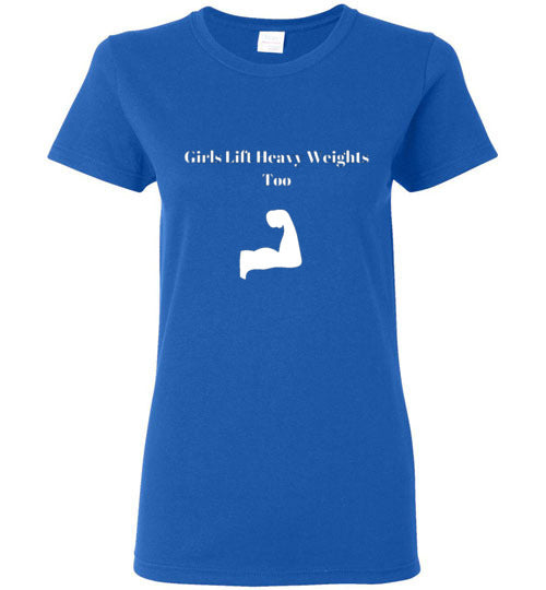 Girls Lift Heavy Weights Too T-Shirt Various Colors