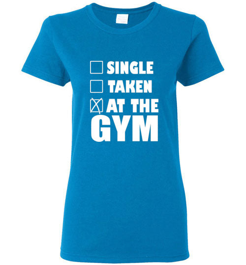 Single Taken At The Gym Women's Shirts Various Colors