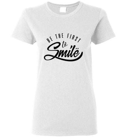 Be The First To Smile Women's Shirts Various Colors