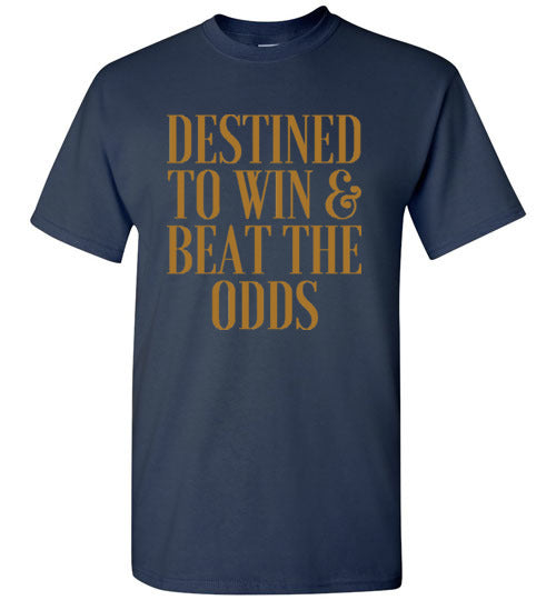 Destined To Win & Beat The Odds Unisex Shirts