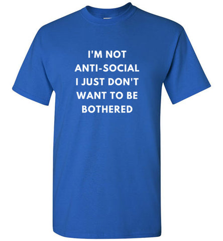 I'm Not Anti-Social Unisex T-Shirts Various Colors
